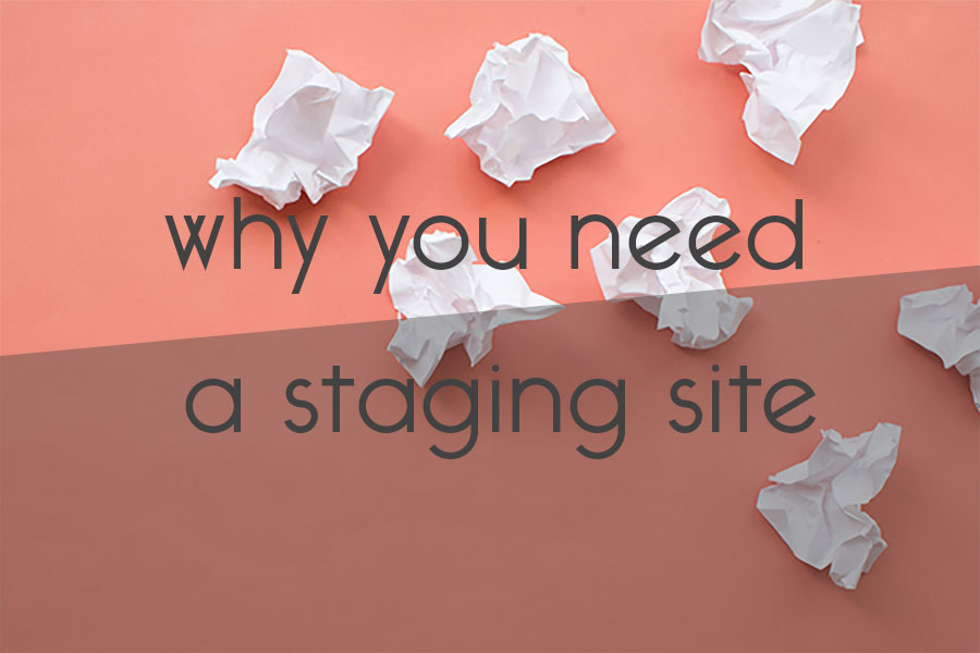 why you need a staging site // tiny blue orange