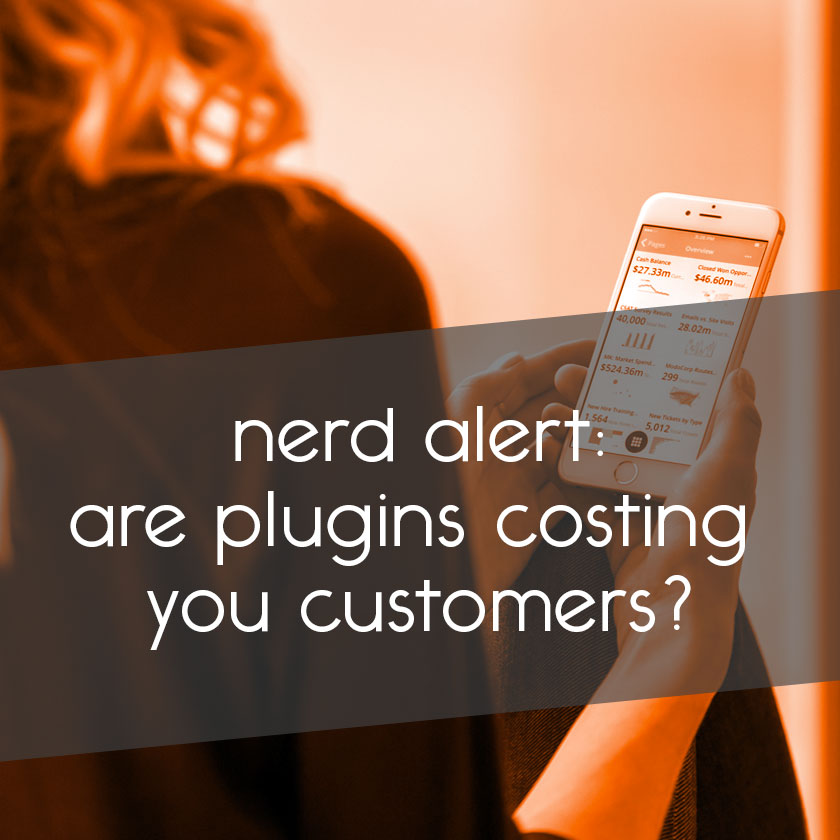 nerd alert: are plugins costing you customers? // tiny blue orange