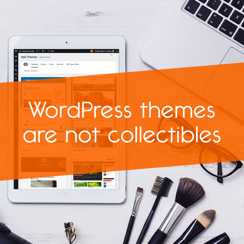 WordPress themes are not collectibles // tiny blue orange