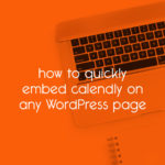 how to quickly embed Calendly on any WordPress page // tiny blue orange
