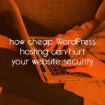 how cheap WordPress hosting can hurt your website security // tiny blue orange