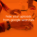 hide your uploads from google searches // tiny blue orange