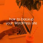 how to backup your WordPress site // tiny blue orange