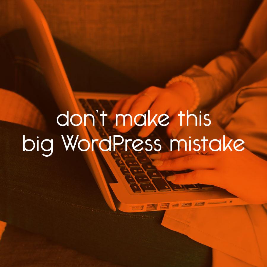 don't make this big WordPress mistake // tiny blue orange