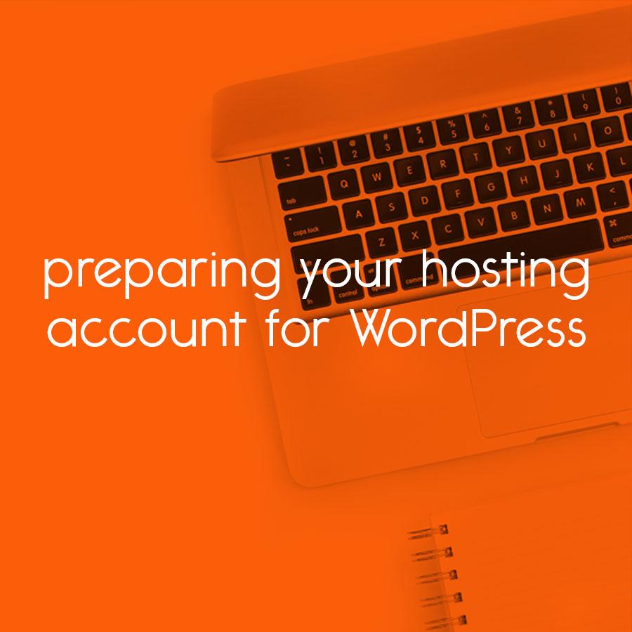 preparing your hosting account for WordPress // tiny blue orange