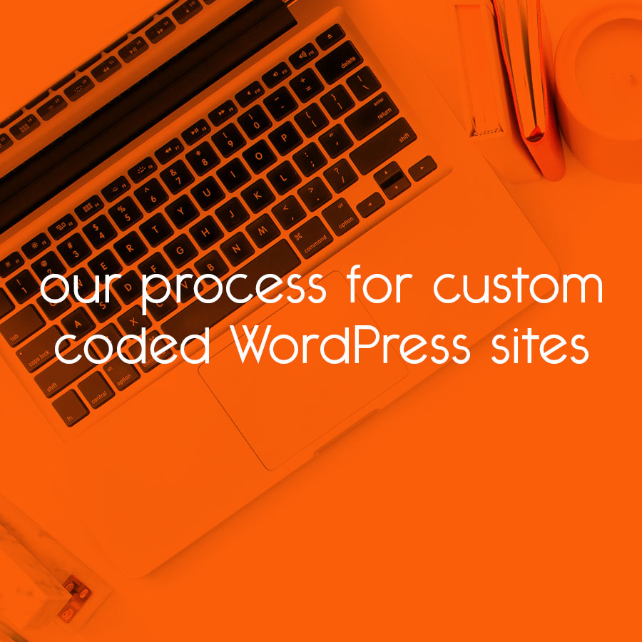 our process for custom coded WordPress sites // tiny blue orange