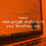 {video} add google analytics to your WordPress site // tiny blue orange