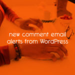 new comment email alerts from WordPress // tiny blue orange