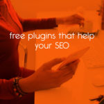 free plugins that help your SEO // tiny blue orange