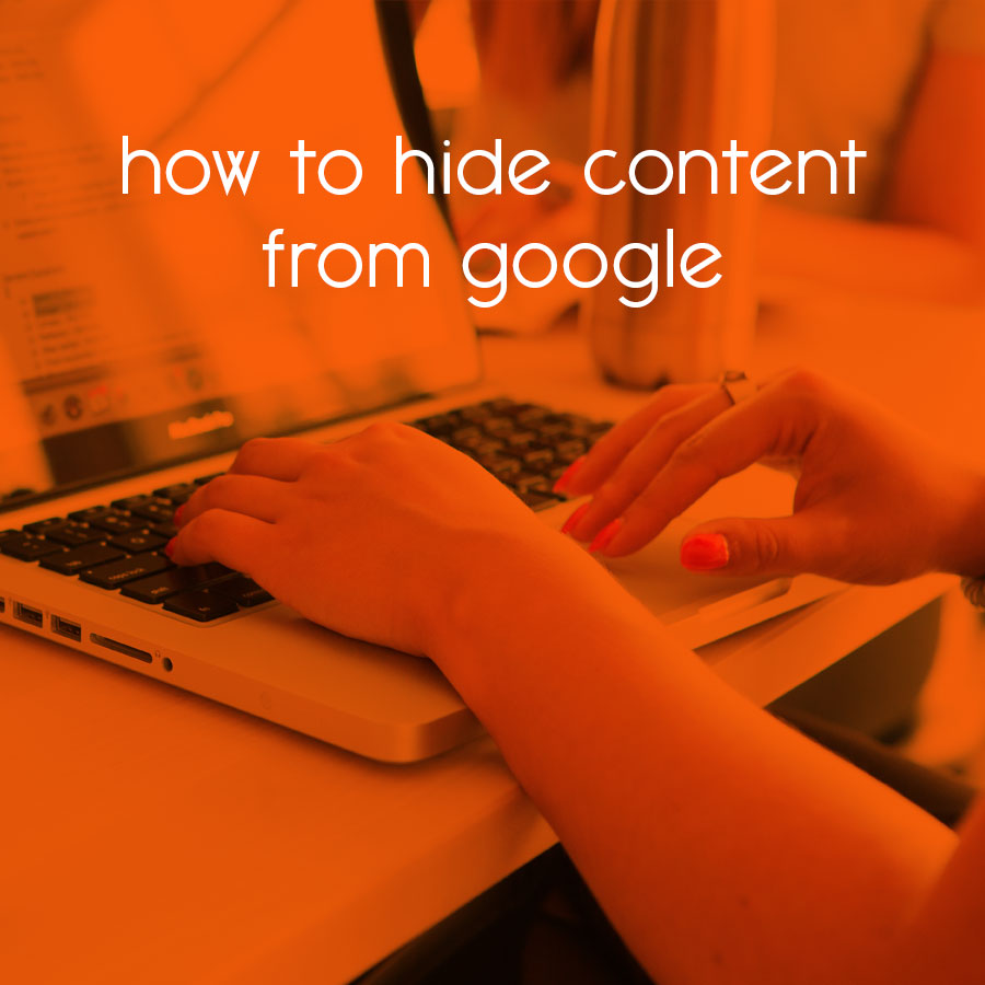 how to hide content from google // tiny blue orange