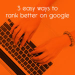 3 easy ways to rank better on google // tiny blue orange