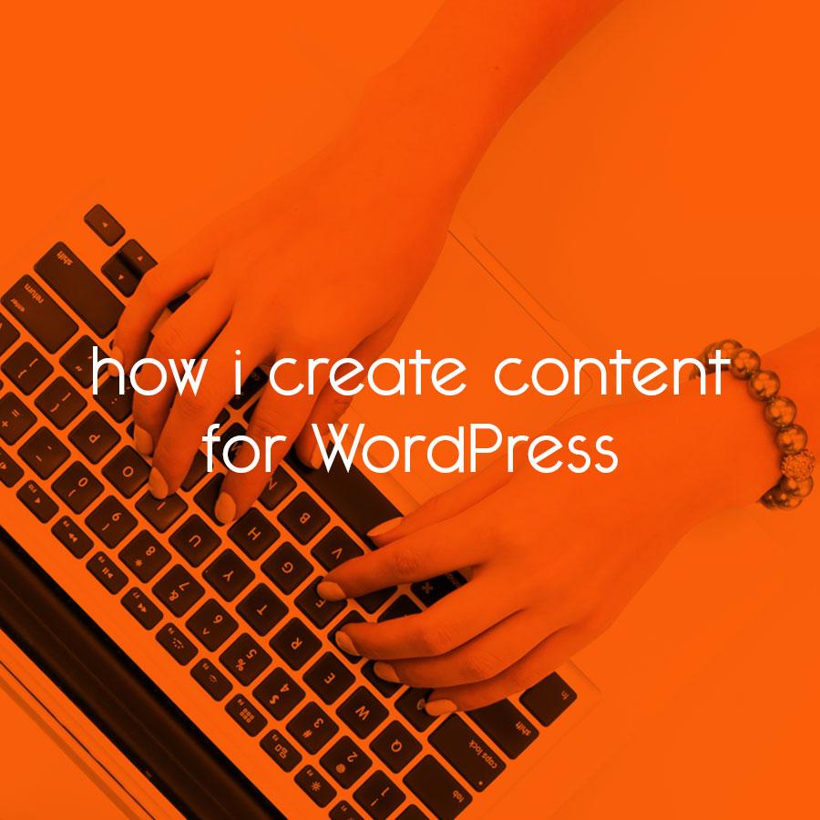 how i create content for WordPress // tiny blue orange