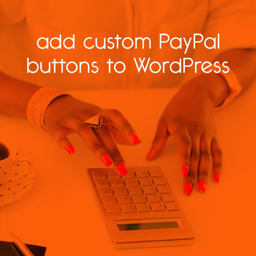 add custom PayPal buttons to WordPress // tiny blue orange
