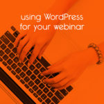 using WordPress for your webinar // tiny blue orange
