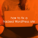 how to fix your hacked WordPress site // tiny blue orange